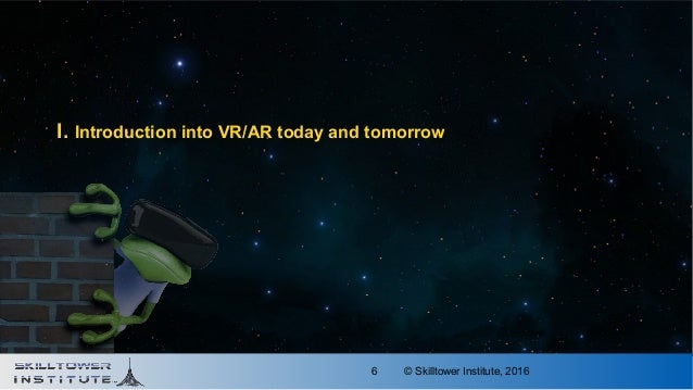 © Skilltower Institute, 20166 I. Introduction into VR/AR today and tomorrow