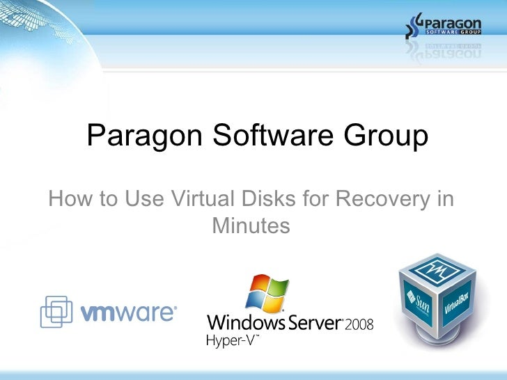 Paragon Software Group How to Use Virtual Disks for Recovery in Minutes