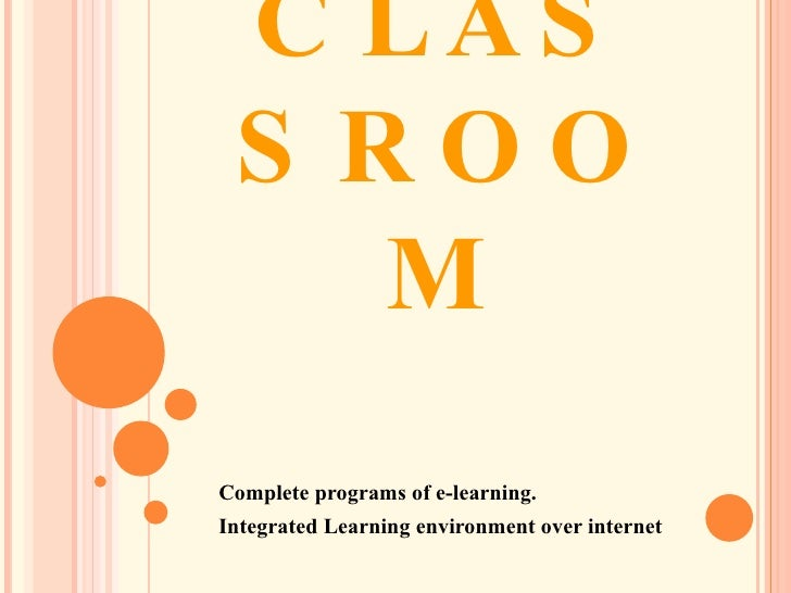 VIRTUAL CLASSROOM Complete programs of e-learning. Integrated Learning environment over internet