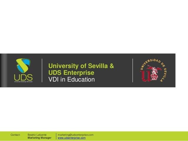 University of Sevilla & UDS Enterprise VDI in Education marketing@udsenterprise.com www.udsenterprise.com Beatriz Lafuente...