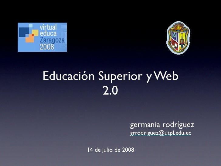 Educación Superior y Web            2.0                          germania rodríguez                         grrodriguez@ut...