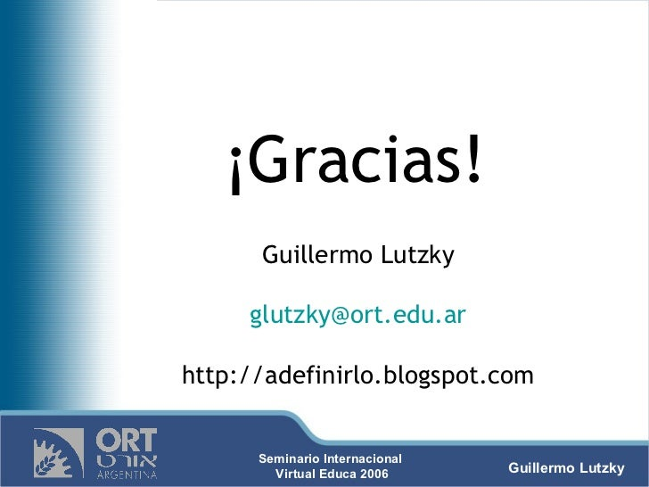 <ul><li>¡Gracias!   </li></ul><ul><li>Guillermo Lutzky </li></ul><ul><li>[email_address] </li></ul><ul><li>http://adefinir...