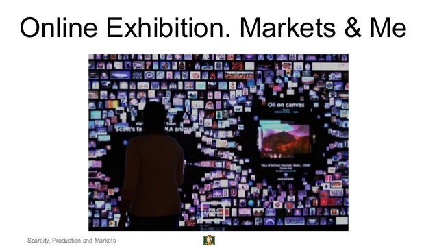 Online Exhibition. Markets & Me Scarcity, Production and Markets