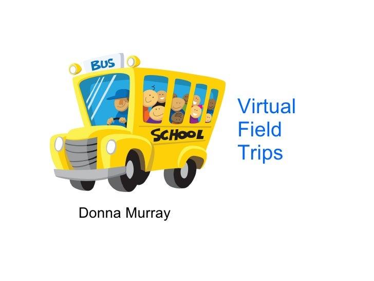 Virtual Field Trips Donna Murray