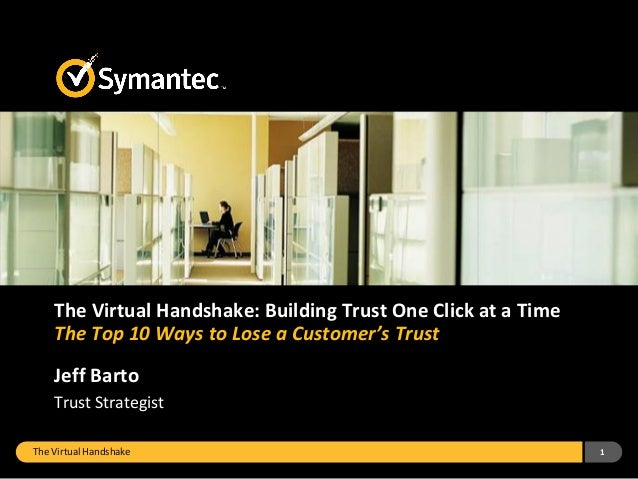 The Virtual Handshake 1 The Virtual Handshake: Building Trust One Click at a Time The Top 10 Ways to Lose a Customer's Tru...