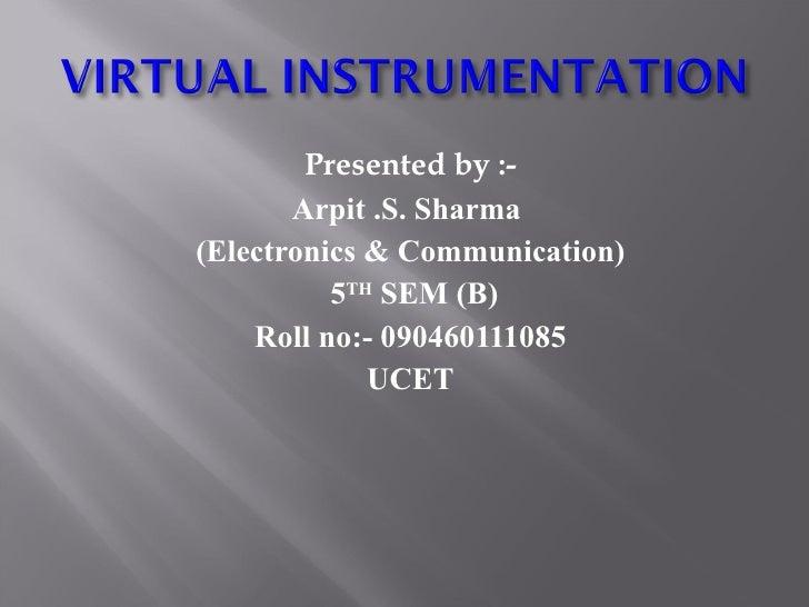 <ul><li>Presented by :- </li></ul><ul><li>Arpit .S. Sharma  </li></ul><ul><li>(Electronics & Communication) </li></ul><ul>...