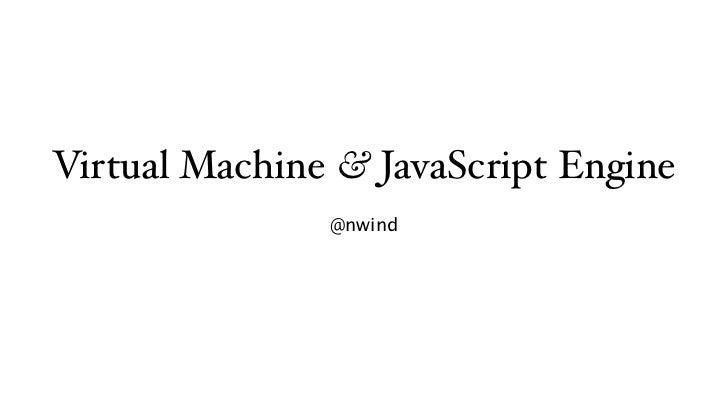 Virtual Machine & JavaScript Engine               @nwind