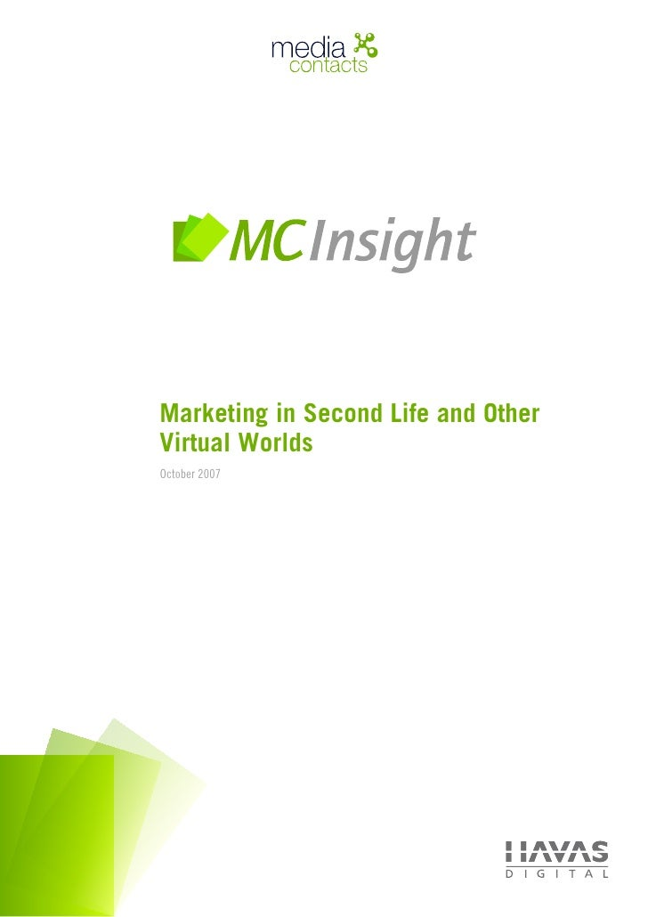 Marketing in Second Life and Other Virtual Worlds October 2007                    © 2007 Media Contacts :: Havas Digital