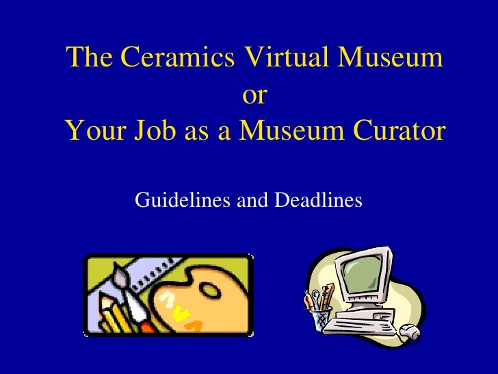 The Ceramics Virtual Museum or Your Job as a Museum Curator Guidelines and Deadlines