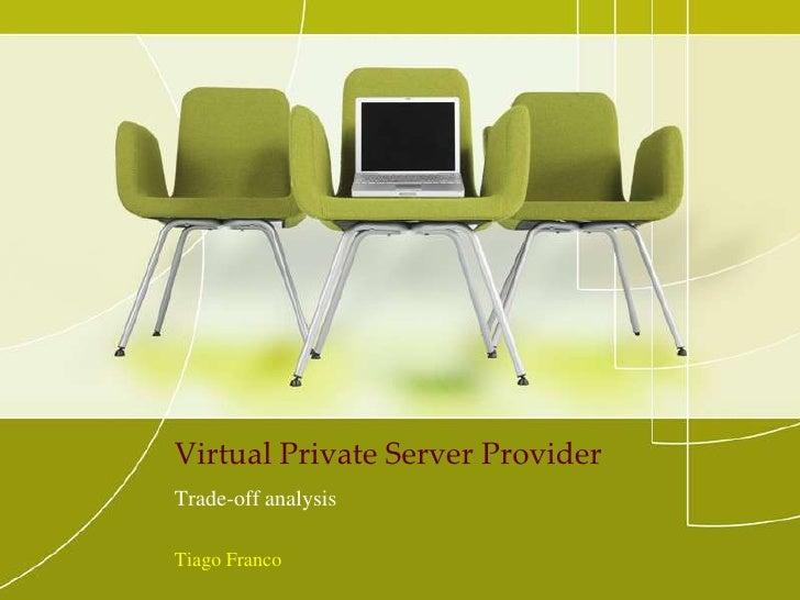 Virtual Private Server Provider<br />Trade-off analysis<br />Tiago Franco<br />