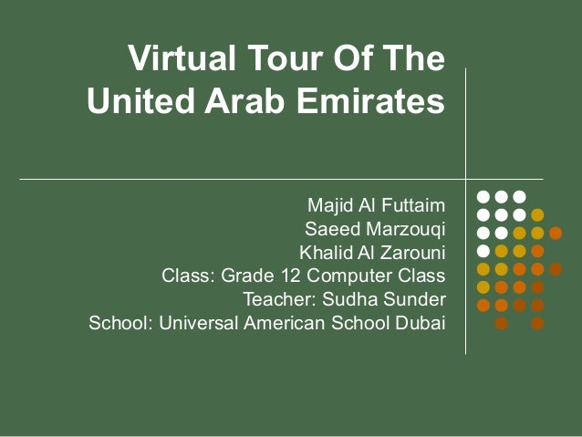 Virtual Tour Of The United Arab Emirates Majid Al Futtaim Saeed Marzouqi Khalid Al Zarouni Class: Grade 12 Computer Class ...