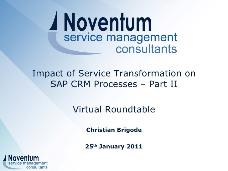 Impact of Service Transformation on  SAP CRM Processes – Part II   Virtual Roundtable Christian Brigode 25 th  January 201...