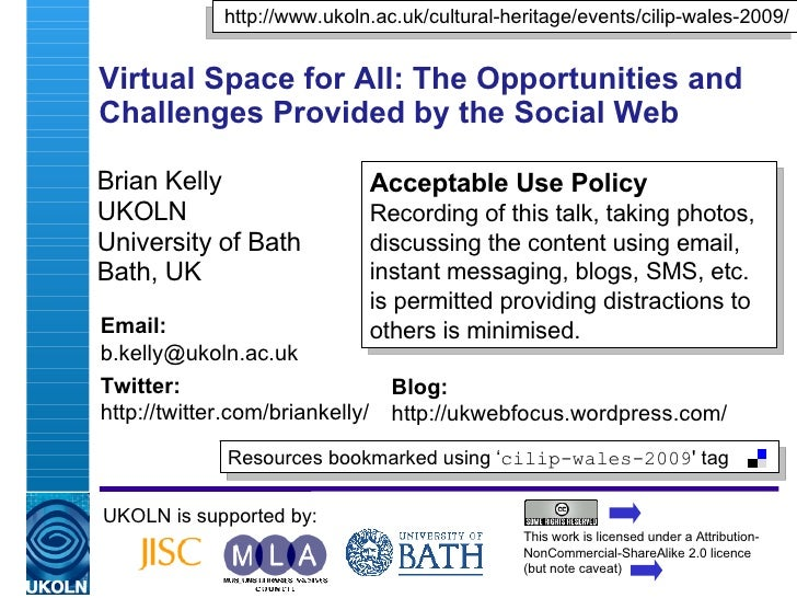 Virtual Space for All: The Opportunities and Challenges Provided by the Social Web Brian Kelly UKOLN University of Bath Ba...