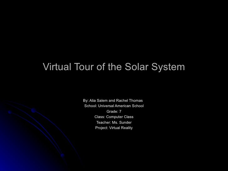 Virtual Tour of the Solar System By: Alia Salem and Rachel Thomas  School: Universal American School Grade: 7 Class: Compu...