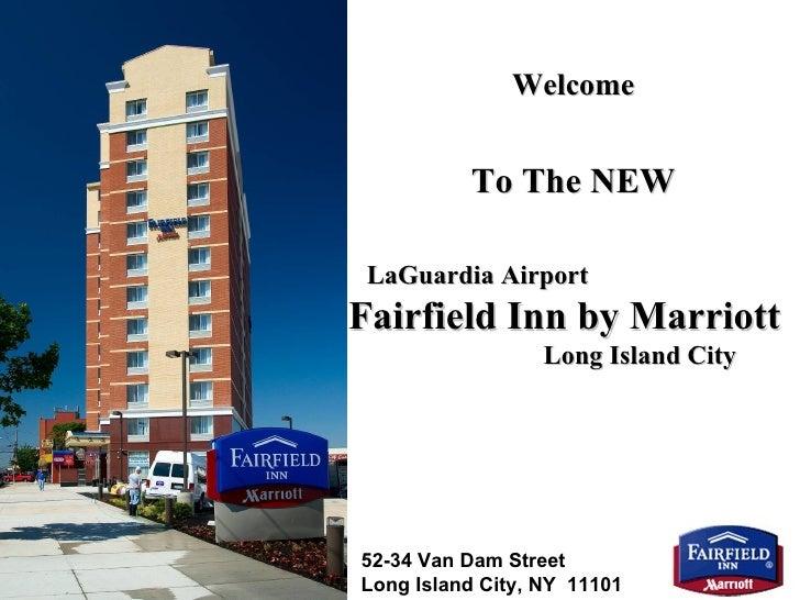 Welcome To The NEW LaGuardia Airport   Fairfield Inn by Marriott   Long Island City 52-34 Van Dam Street  Long Island City...
