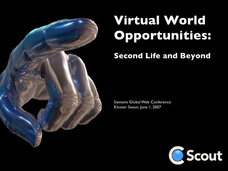 Virtual World Opportunities: Second Life and Beyond     Siemens Global Web Conference Kloster Seeon, June 1, 2007