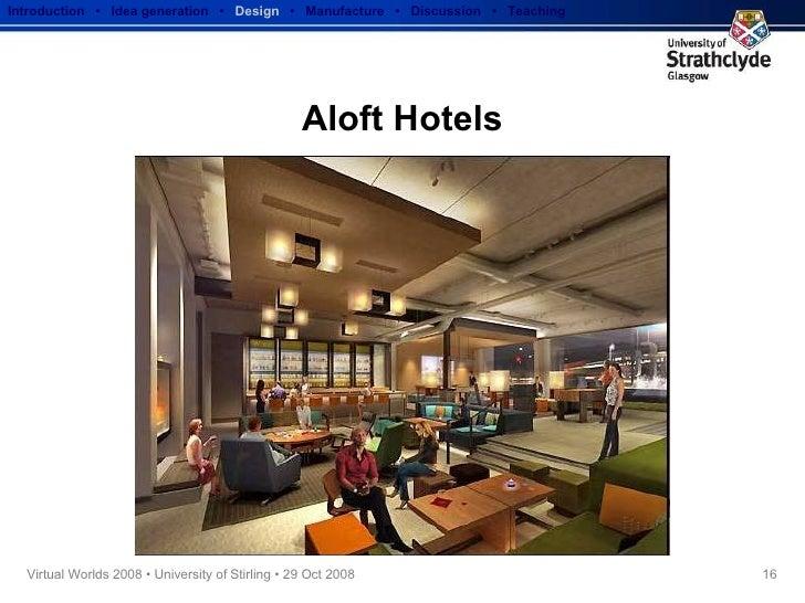 Aloft Hotels Introduction  •  Idea generation   •  Design   •  Manufacture  •  Discussion  •  Teaching