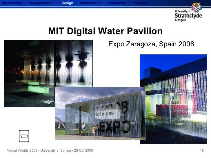 MIT Digital Water Pavilion Expo Zaragoza, Spain 2008 Introduction  •  Idea generation   •  Design   •  Manufacture  •  Dis...
