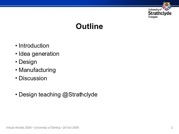 Outline <ul><li>Introduction </li></ul><ul><li>Idea generation </li></ul><ul><li>Design </li></ul><ul><li>Manufacturing </...