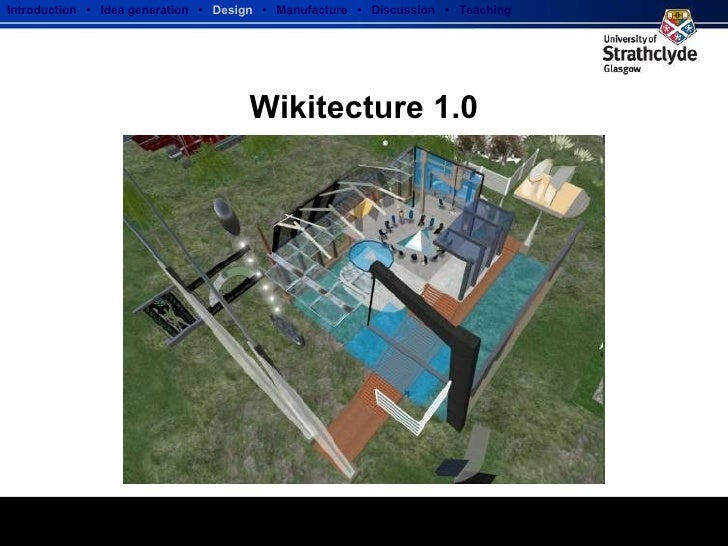 Wikitecture 1.0 Introduction  •  Idea generation   •  Design   •  Manufacture  •  Discussion  •  Teaching