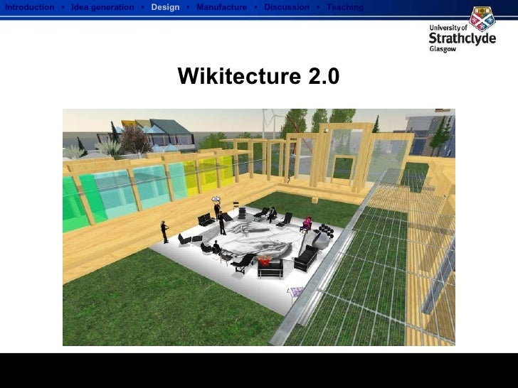 Wikitecture 2.0 Introduction  •  Idea generation   •  Design   •  Manufacture  •  Discussion  •  Teaching