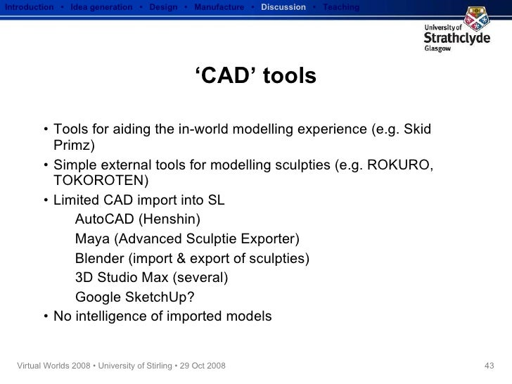 'CAD' tools <ul><li>Tools for aiding the in-world modelling experience (e.g. Skid Primz) </li></ul><ul><li>Simple external...