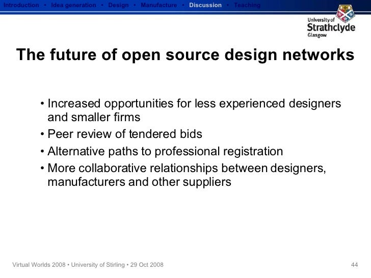 The future of open source design networks <ul><li>Increased opportunities for less experienced designers and smaller firms...