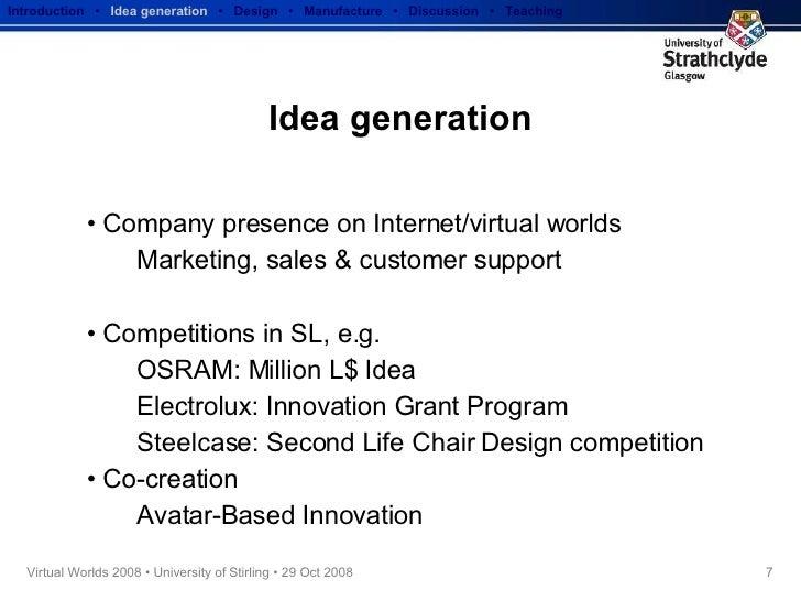 Idea generation <ul><li>Company presence on Internet/virtual worlds </li></ul><ul><ul><li>Marketing, sales & customer supp...