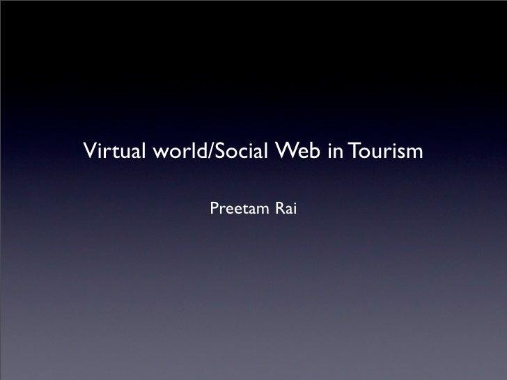Virtual world/Social Web in Tourism               Preetam Rai