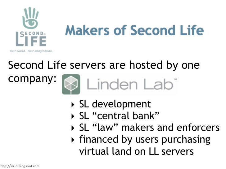 Makers of Second Life      Second Life servers are hosted by one     company:                              ‣   SL developm...