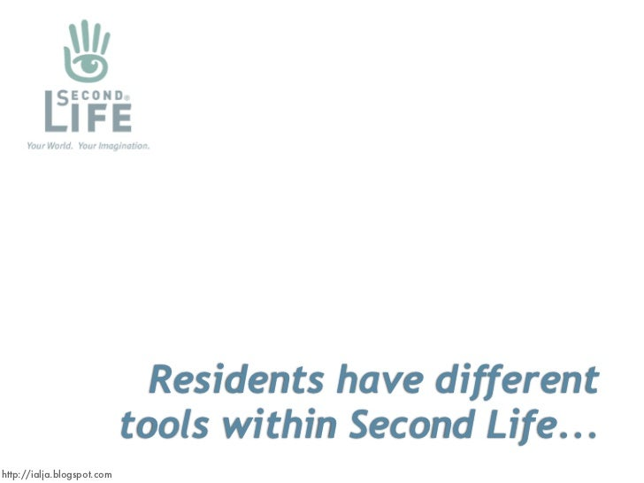 Residents have different                             tools within Second Life... http://ialja.blogspot.com