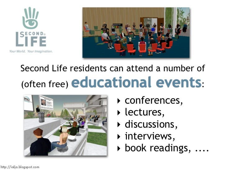 Second Life residents can attend a number of                             educational events:              (often free)    ...