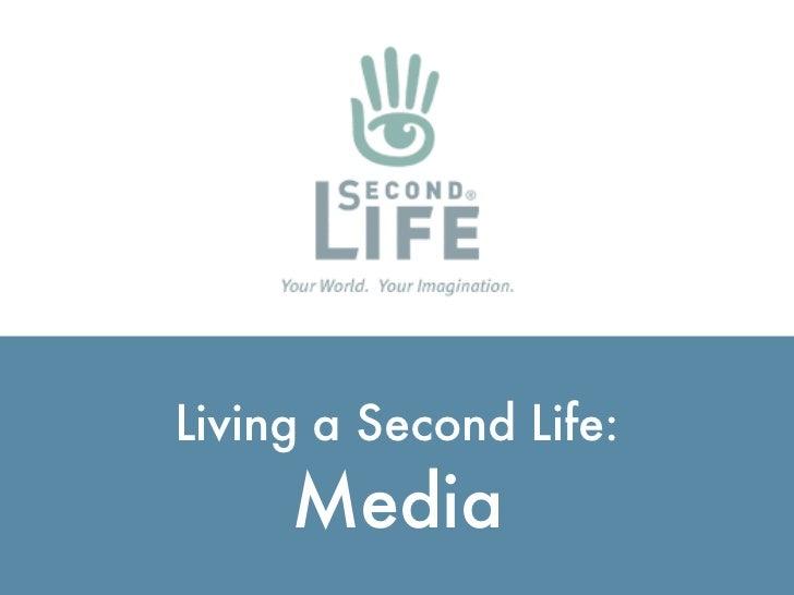 Living a Second Life:                                  Media http://ialja.blogspot.com