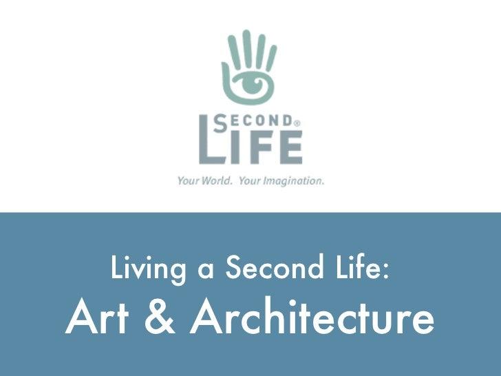 Living a Second Life:                   Art & Architecture http://ialja.blogspot.com