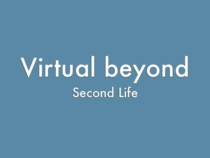 Virtual beyond                             Second Life    http://ialja.blogspot.com
