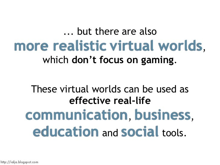 ... but there are also         more realistic virtual worlds,                             which don't focus on gaming.    ...