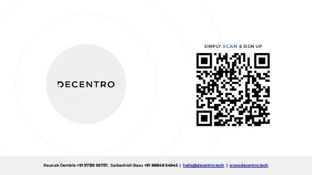 SIMPLY SCAN & SIGN UP Raunak Dembla +91 97315 95757, Sarbashish Basu +91 88848 54945 | hello@decentro.tech | www.decentro....