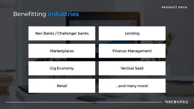 P R O D U C T D E C K Neo Banks / Challenger banks Benefitting industries Lending Marketplaces Finance Management Gig Econ...