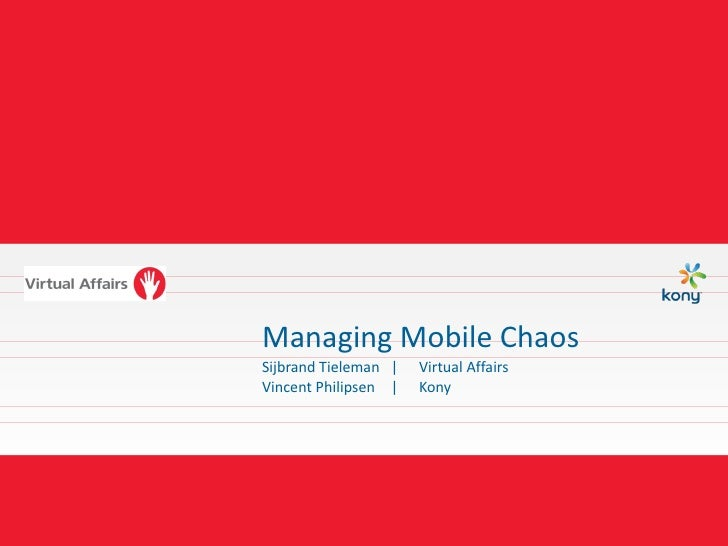 Managing Mobile ChaosSijbrand Tieleman |   Virtual AffairsVincent Philipsen |   Kony