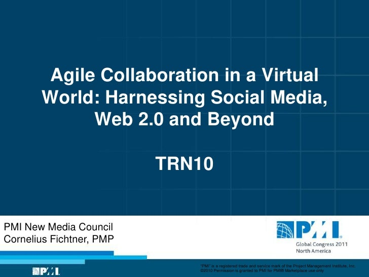 Agile Collaboration in a Virtual       World: Harnessing Social Media,             Web 2.0 and Beyond                     ...
