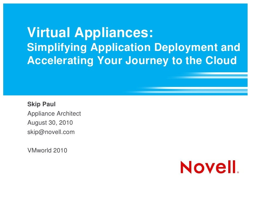 Virtual Appliances: Simplifying Application Deployment and Accelerating Your Journey to the Cloud   Skip Paul Appliance Ar...