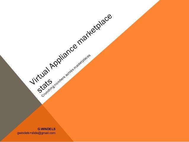 Virtual Appliance m arketplace stats Crunching num bers across m arketplaces G.WINDELS gwindels+slide@gmail.com