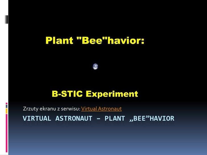 "Zrzuty ekranu z serwisu: VirtualAstronaut<br />VirtualAstronaut– plant ""bee""havior<br />"