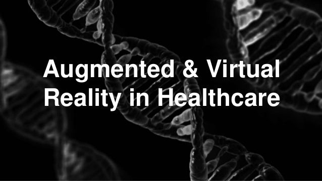 Augmented & Virtual Reality in Healthcare