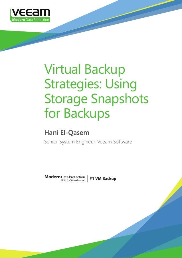 ModernData Protection Built forVirtualization Virtual Backup Strategies: Using Storage Snapshots for Backups Hani El-Qasem...