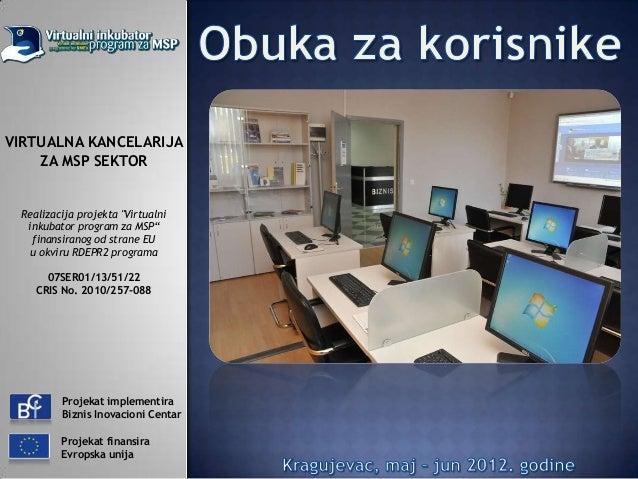 """VIRTUALNA KANCELARIJA    ZA MSP SEKTOR Realizacija projekta """"Virtualni  inkubator program za MSP""""   finansiranog od strane..."""