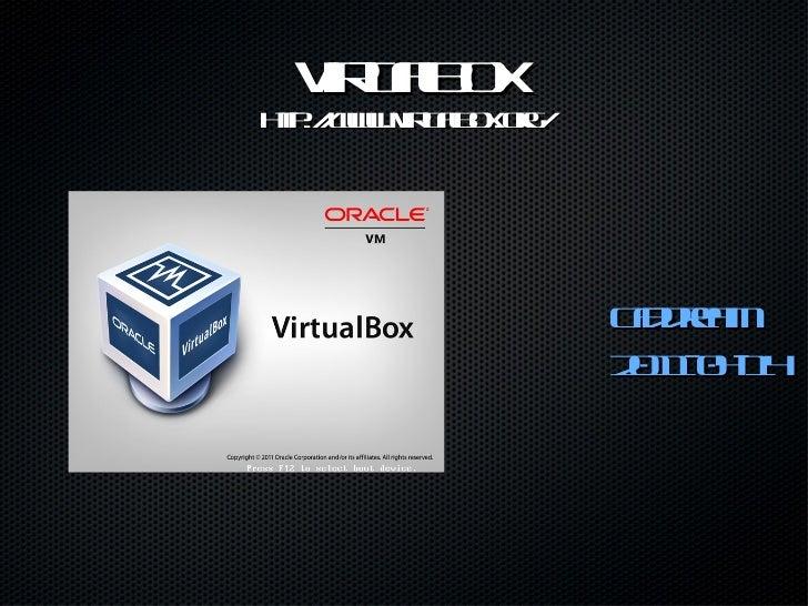 VirtualBox http://www.virtualbox.org/ <ul><li>Cfddream </li></ul><ul><li>2011-04-14 </li></ul>