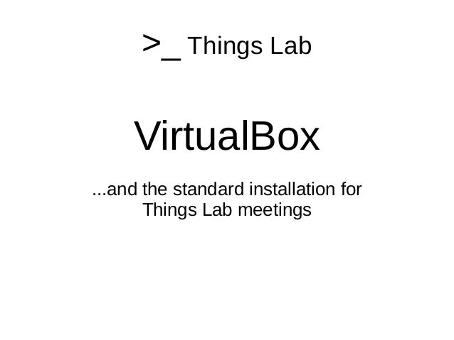 >_ Things Lab VirtualBox ...and the standard installation for Things Lab meetings