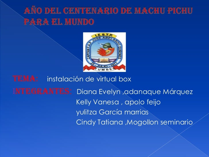 Tema: instalación de virtual boxIntegrantes: Diana Evelyn ,adanaque Márquez               Kelly Vanesa , apolo feijo      ...