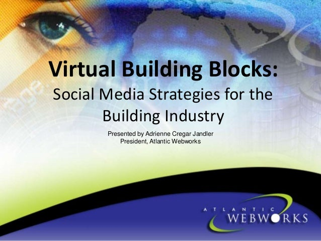 Virtual Building Blocks: Social Media Strategies for the Building Industry Presented by Adrienne Cregar Jandler President,...